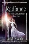 Radiance: Book Four (The White Road Chronicles 4)