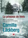 La princesa de hielo by Camilla Läckberg