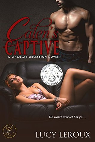 Calen's Captive (A Singular Obsession, #2) by Lucy Leroux