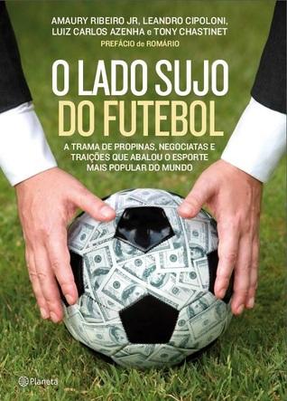 O lado sujo do futebol by Amaury Ribeiro Junior