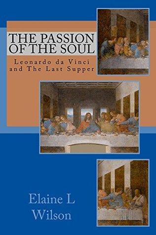 The Passion of the Soul: Leonardo da Vinci and The Last Supper (The Art of God's Messages Book 2)