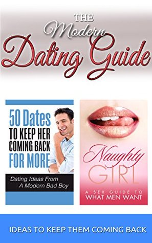 Dating Advice Bundle: 50 Dates To Keep Her Coming Back For More: Dating Ideas From A Modern Bad Boy & Naughty Girl A Sex Guide To What Men Want (Dating ... for women over 50, Dating guide Book 1)