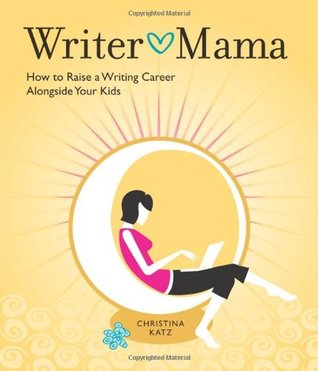 Writer Mama: How to Raise a Writing Career Alongside Your Kids