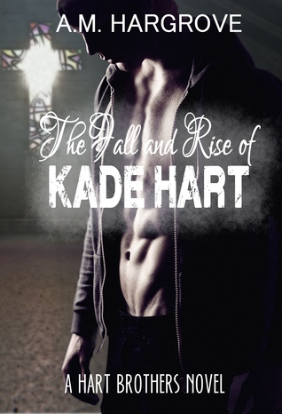 The Fall and Rise of Kade Hart by A.M. Hargrove
