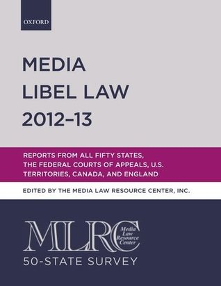 Mlrc 50-State Survey: Media Libel Law 2012-13: Reports from All Fifty States, the Federal Courts of Appeals, U.S. Territories, Canada, and England
