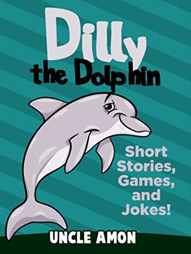 Children Books: Dilly the Dolphin (Early Beginner Readers Fiction Books Bedtime Stories Collection): Cute Short Stories for Children, Funny Jokes for Kids, ... (Fun Time Series for Beginning Readers)