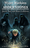 Wyatt Watkins and the Adder Stones by Jacob Tate