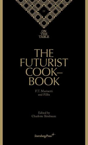 On The Table: The Futurist Cookbook por F.T. Marinetti