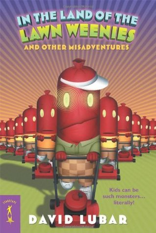 In the Land of the Lawn Weenies and Other Warped and Creepy T... by David Lubar