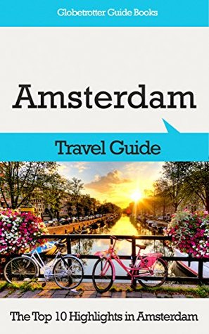 Amsterdam Travel Guide: The Top 10 Highlights in Amsterdam (Globetrotter Guide Books)
