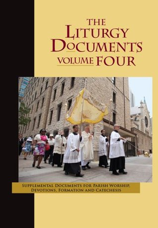 The Liturgy Documents, Volume Four: Supplemental Documents for Parish Worship, Devotions, Formation and Catechesis