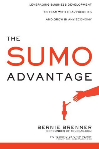 The Sumo Advantage: Leveraging Business Development to Team with Heavyweights and Grow in Any Economy