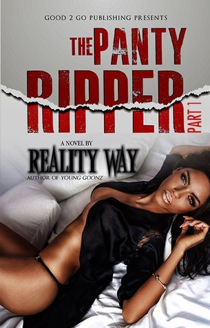 The Panty Ripper I (The Panty Ripper, #1) by Reality Way