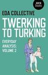 Twerking to Turking: Everyday Analysis: Volume 2