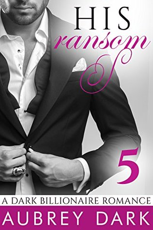 His Ransom (A Dark Billionaire Romance, #5)