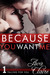 Because You Want Me by Ava Claire