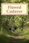 Flawed Cadaver by Dakota Jay
