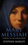 Mary Messiah: A Novel of the Virgin Mary