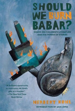 Should We Burn Babar?: Essays on Children's Literature and the ...