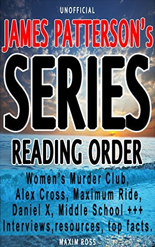 James Patterson Series List [Complete Book List and Series Reading Order]: Links to interviews, online resources, top facts. Women's Murder Club, Alex Cross, Maximum Ride