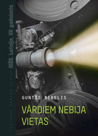 Vārdiem nebija vietas by Guntis Berelis