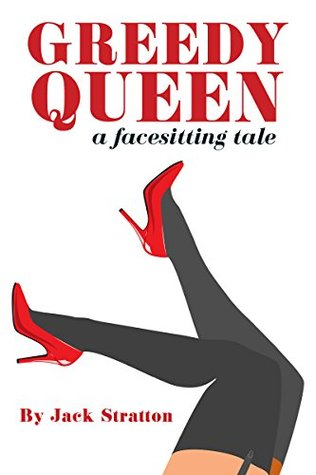 Ebook Greedy Queen: A Facesitting Tale by Jack Stratton DOC!
