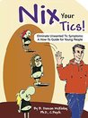Nix Your Tics!: Eliminate Unwanted Tic Symptoms: A How-To Guide for Young People
