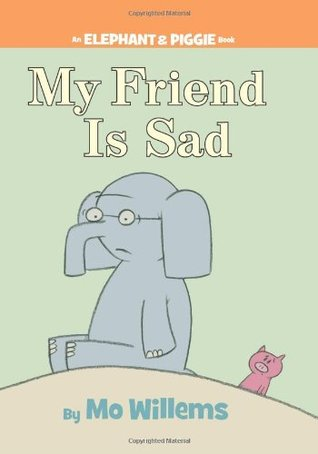My Friend is Sad (Elephant & Piggie, #2)