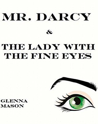 Mr. Darcy & The Lady With The Fine Eyes: A Pride & Prejudice Variation