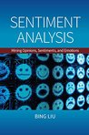 Sentiment Analysis: Mining Opinions, Sentiments, and Emotions