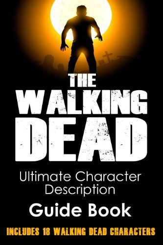 The Walking Dead: Ultimate Character Description Guide Book (Includes 18 Walking Dead Characters) (The Walking Dead, The Walking Dead Comic Kindle, The ... The Walking Dead Comic Book Complete Set)