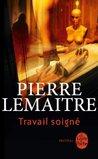Travail soigné by Pierre Lemaitre