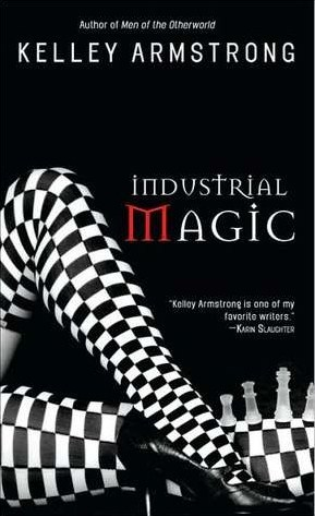 Industrial Magic by Kelley Armstrong