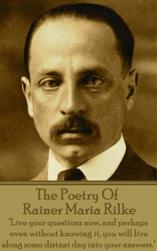 """The Poetry Of Rainer Maria Rilke: """"Live your questions now, and perhaps even without knowing it, you will live along some distant day into your answers."""""""