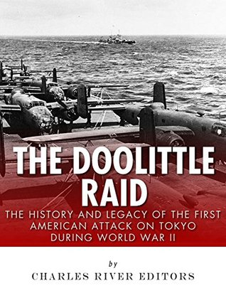 The Doolittle Raid: The History and Legacy of the First American Attack on Tokyo During World War II
