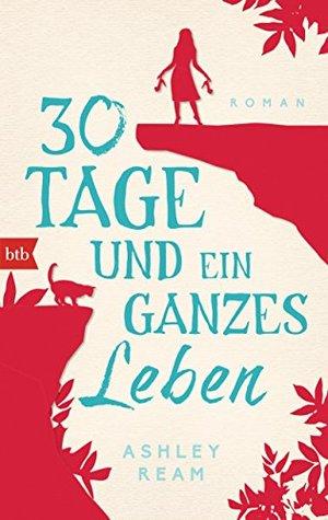 Ebook 30 Tage und ein ganzes Leben: Roman by Ashley Ream TXT!
