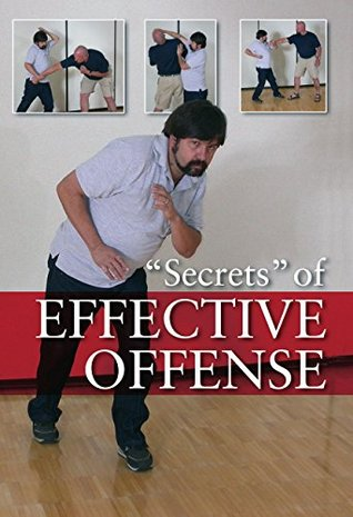 """Secrets"" of Effective Offense: Survival Strategies for Self-Defense, Martial Arts, and Law Enforcement"