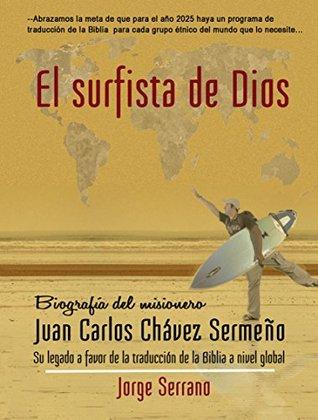 El surfista de Dios: Biografía del misionero Juan Carlos Chavez Sermeño: su legado a favor de la traducción bíblica a nivel global