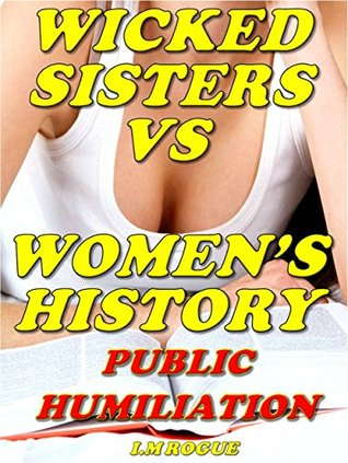 Wicked Sisters Vs. Women's History: Public Humiliation (Wicked Sisters, #4)