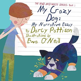 My Crazy Dog: My Narrative Essay (The Read and Write Series Book 3)