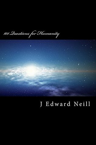 101 Questions for Humanity by J. Edward Neill
