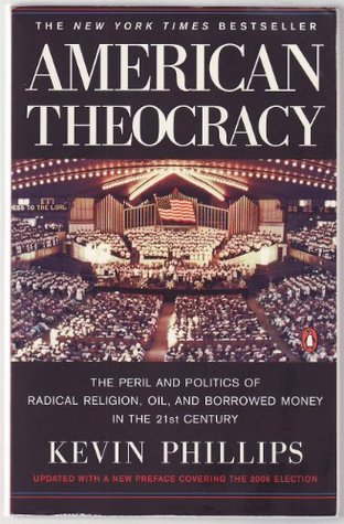 American theocracy the peril and politics of radical religion oil american theocracy the peril and politics of radical religion oil and borrowed money in the 21st century by kevin phillips fandeluxe Image collections