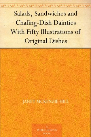 Salads, Sandwiches and Chafing-Dish Dainties With Fifty Illustrations of Original Dishes