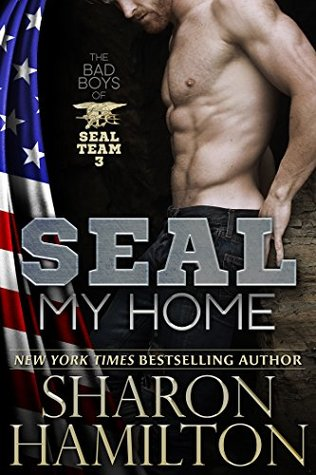 SEAL My Home (Seal Brotherhood, #9; Bad Boys of SEAL Team 3, #2) by Sharon Hamilton
