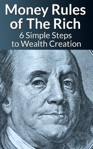 Money Rules of The Rich - 6 Simple Steps to Wealth Creation
