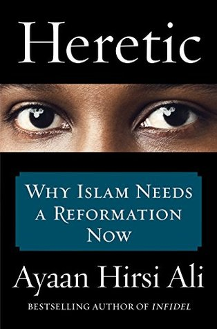 Ebook Heretic: Why Islam Needs a Reformation Now by Ayaan Hirsi Ali TXT!