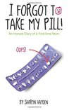 I Forgot To Take My Pill! An Honest Diary Of A First-time Mum
