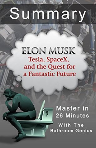 Elon Musk: Tesla, SpaceX, and the Quest for a Fantastic Future: A 29-Minute Summary.
