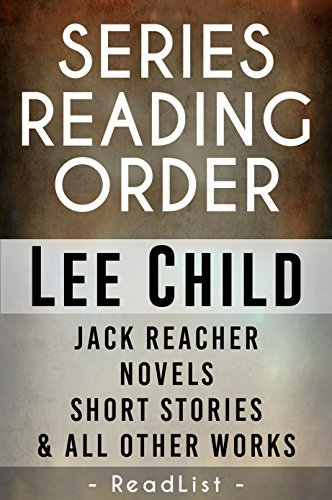 Unofficial Series List - Lee Child - In Order: Jack Reacher novels, short stories, and all others