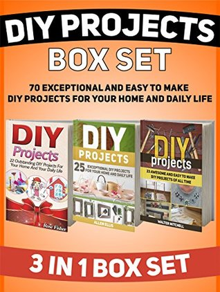 DIY Projects Box Set: 70 Exceptional and Easy to Make DIY Projects For Your Home And Daily Life (DIY, diy projects, diy projects books)